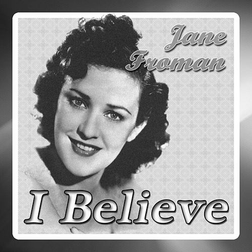 Jane Froman - I Believe by Jane Froman