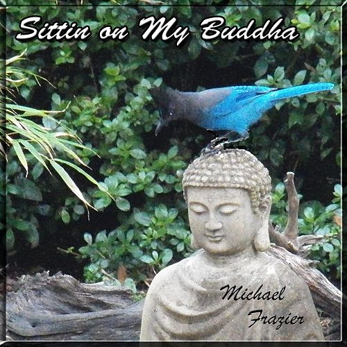 Play & Download Sittin On My Buddha by Michael Frazier | Napster