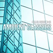 Club Sessions Ambient Classics by Various Artists