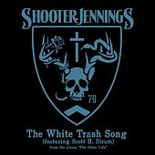 Play & Download The White Trash Song - Single by Shooter Jennings | Napster