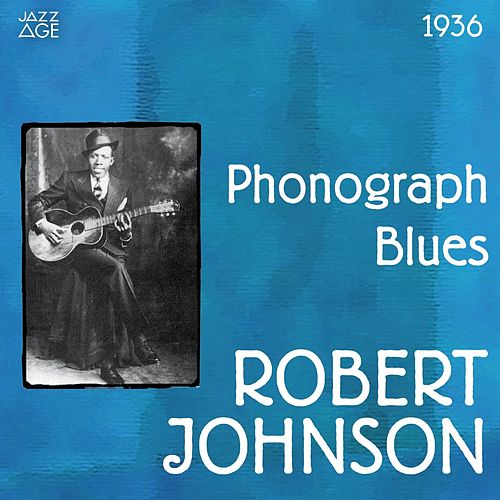 Play & Download Phonograph Blues (Original Recordings, 1936) by Robert Johnson | Napster
