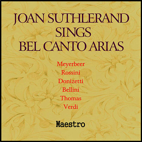 Play & Download Joan Sutherland Sings Bel Canto Arias by Joan Sutherland | Napster