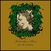 Play & Download Kiss Me Goodbye by Johnathan Rice | Napster
