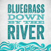 Play & Download Bluegrass - Down By The River by Various Artists | Napster