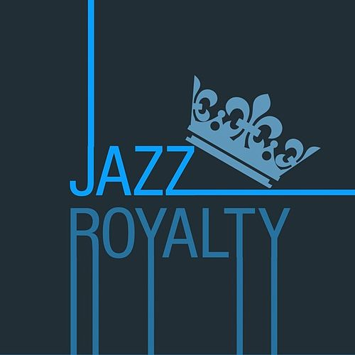 Play & Download Jazz Royalty by Various Artists | Napster