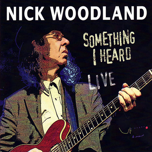 Play & Download Something I Heard (Live) by Nick Woodland | Napster
