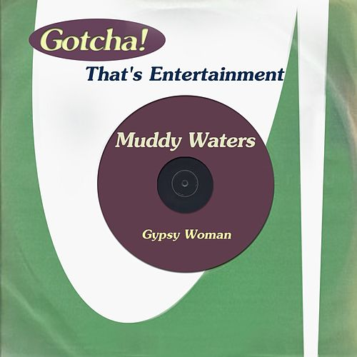 Gypsy Woman (That's Entertainment) by Muddy Waters