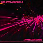 High-Speed-Flower Vol.3 Too Fast Everywhere by Various Artists