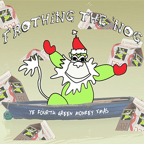 Play & Download Frothing The 'Nog: Ye Fourth Green Monkey Xmas by Various Artists | Napster