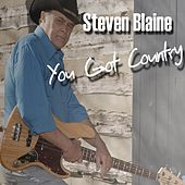 Play & Download You Got Country by Steven Blaine | Napster