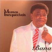 Mornas Inesqueciveis by Bana