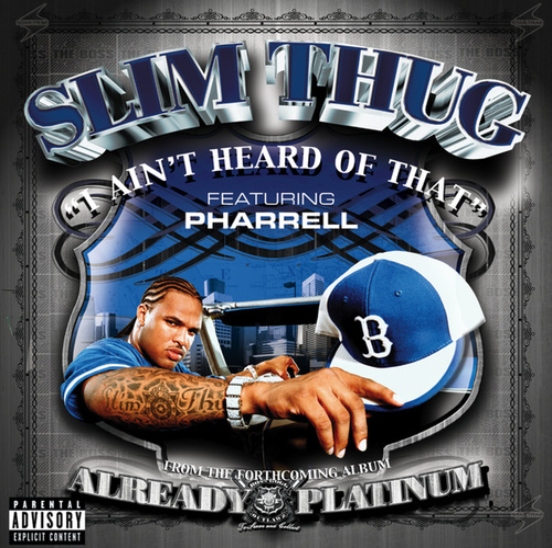 I Ain't Heard Of That by Slim Thug