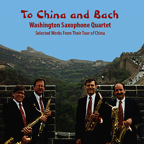 Play & Download To China and Bach by Washington Saxophone Quartet | Napster