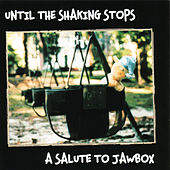 Play & Download Until The Shaking Stops - A Salute To Jawbox by Various Artists | Napster