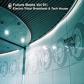 Future Beats Vol 01: Electro Tribal Breakbeat & Tech House by Various Artists