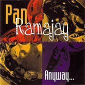 Anyway... by Pan Ramajay