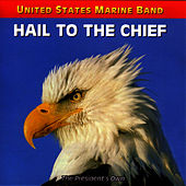 Hail To The Chief by United States Marine Band