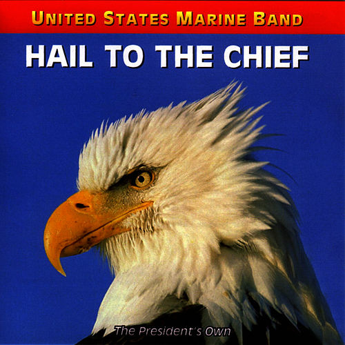 Play & Download Hail To The Chief by United States Marine Band | Napster