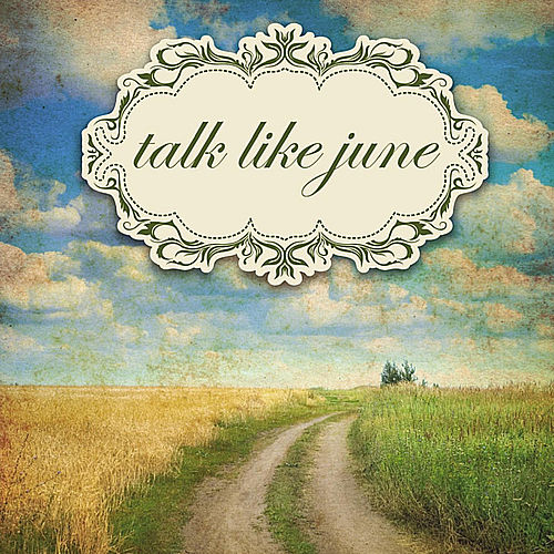 Talk Like June by Talk Like June