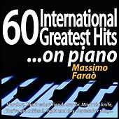Play & Download 60 International Greatest Hits... On Piano (Stardust, That's What Friends Are for, Mack the Knife, You've Got a Friend, Night and Day, September Song...) by Massimo Faraò | Napster