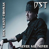 Never Say Never by Don Saint-thomas