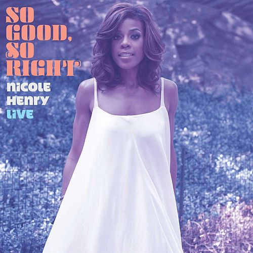 Play & Download So Good, So Right: Nicole Henry LIVE by Nicole Henry | Napster