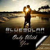 Play & Download Only With You by Bluesolar | Napster