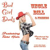 Play & Download Bad Girl Duds (feat. Terri Hein, Dan Hein, Billy Wright & Darren Crisp) by Uncle Bill | Napster