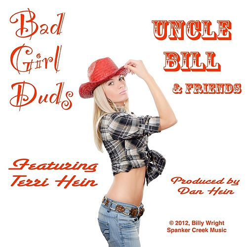 Play & Download Bad Girl Duds (feat. Terri Hein, Dan Hein, Billy Wright & Darren Crisp) by Uncle Bill | Napster