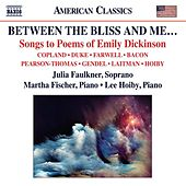 Play & Download Between the Bliss and Me… Songs to Poems of Emily Dickinson by Julia Faulkner | Napster
