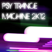 Play & Download Psy Trance Machine 2K12 by Various Artists | Napster