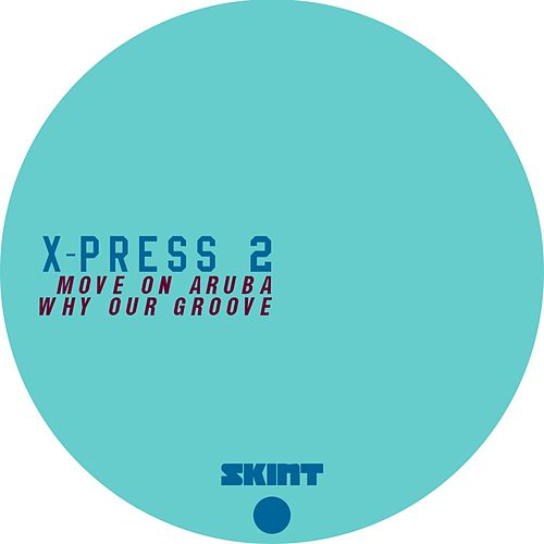 Move On Aruba / Why Our Groove by X-Press 2