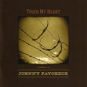 Touch My Heart - A Tribute to Johnny Paycheck by Various Artists