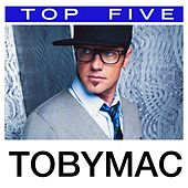 Top 5: Hits by TobyMac