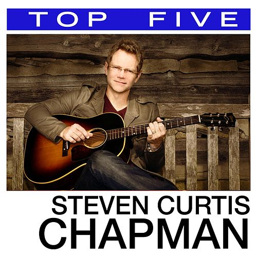 Play & Download Top 5: Hits by Steven Curtis Chapman | Napster