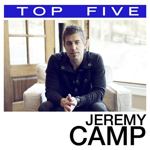Top 5:  Hits by Jeremy Camp