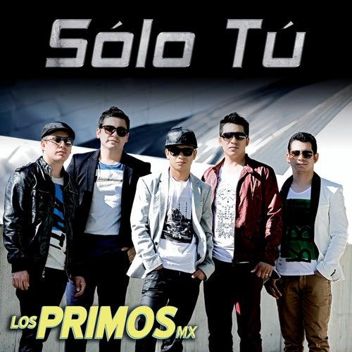 Play & Download Sólo Tú by Los Primos MX | Napster