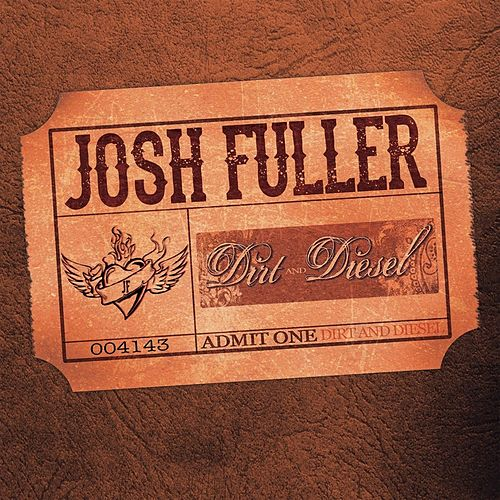 Play & Download Dirt and Diesel by Josh Fuller | Napster