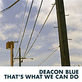 Play & Download That's What We Can Do by Deacon Blue | Napster