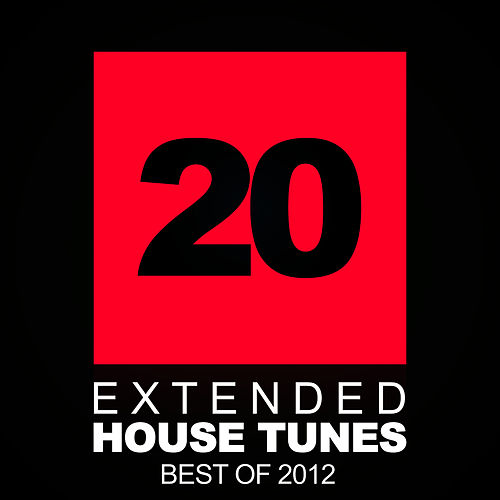 20 Extended House Tunes - Best Of 2012 by Various Artists