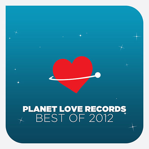 Planet Love Records - Best Of 2012 by Various Artists