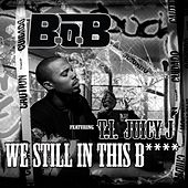 Play & Download We Still In This Bitch (feat. T.I.and Juicy J) by B.o.B | Napster