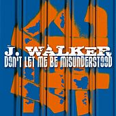 Play & Download Don' T Let Me Be Misunderstood by J.Walker | Napster
