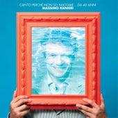 Play & Download Canto Perche' Non So Nuotare...da 40 Anni by Massimo Ranieri | Napster