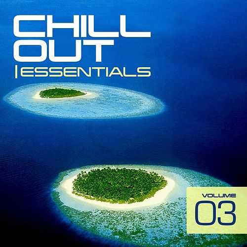 Play & Download Chill Out Essentials Vol. 3 - EP by Various Artists | Napster