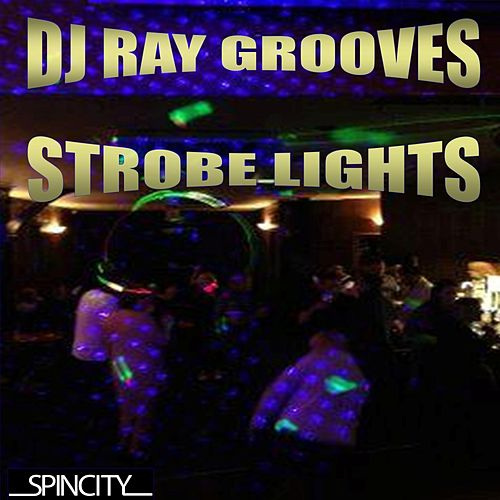 Play & Download Strobe Lights by DJ Ray Grooves | Napster