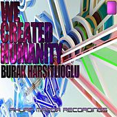 Play & Download We Created Humanity by Burak Harsitlioglu | Napster