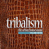Tribalism, Vol. 7 - The Urban House Sound by Various Artists