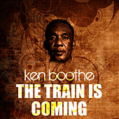 Play & Download The Train Is Coming by Ken Boothe | Napster