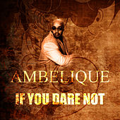 Play & Download If You Dare Not by Ambelique | Napster